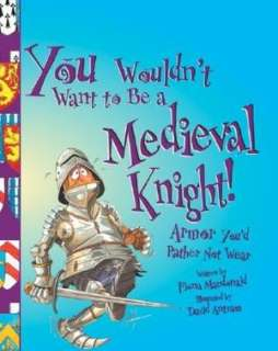 Medieval Knight!: Armor Youd Rather Not Wear