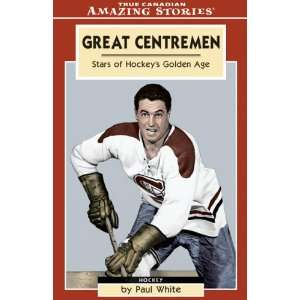 Great Centremen Stars of Hockeys Golden Age (Amazing