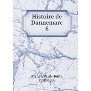 Histoire de Dannemarc. 6: Paul Henri, 1730 1807 Mallet: Books