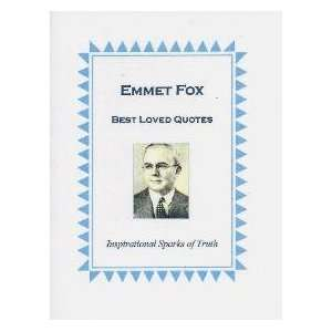 Emmet Fox Best Loved Quotes (Inspirational Sparks of Truth