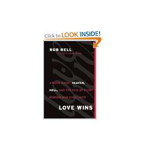 Rob Bell (Author) Love Wins A Book About Heaven, Hell
