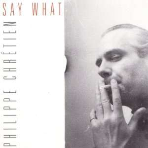 Say What: Philippe Chretien: Music
