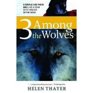 Three Among the Wolves A Couple and Their Dog Live a Year