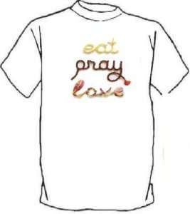 Amazing Eat Pray Love T shirt NEW POPULAR