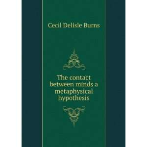 between minds a metaphysical hypothesis: Cecil Delisle Burns: Books