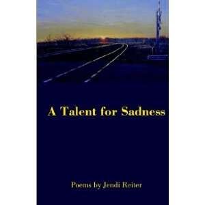 A Talent for Sadness (9780971737167): Jendi Reiter: Books