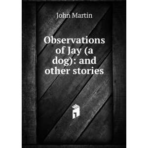 Observations of Jay (a dog) and other stories John Martin Books