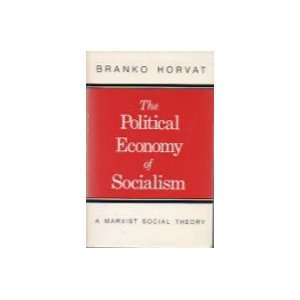 Political Economy of Socialism A Marxist View Branko Horvat
