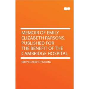 Memoir of Emily Elizabeth Parsons. Published for the Benefit of the