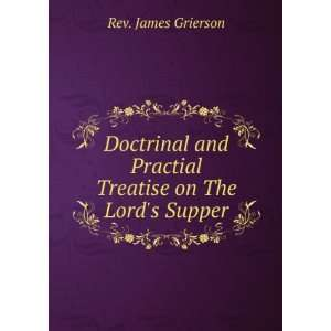 Doctrinal and Practial Treatise on The Lords Supper: Rev