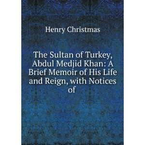 The Sultan of Turkey, Abdul Medjid Khan: A Brief Memoir of