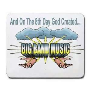 On The 8th Day God Created BIG BAND MUSIC Mousepad