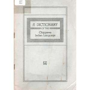 A Dictionary of the Chippewa Indian Language From a