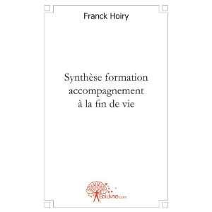 accompagnement a la fin de vie (9782332453198): Franck Hoiry: Books