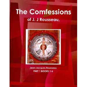 The Confessions of Jean Jacques Rousseau Books 1 6 (World