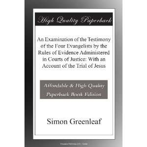 Justice With an Account of the Trial of Jesus Simon Greenleaf Books