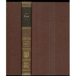 Kant, Vol 42, {Britannica Great Books of the Western World
