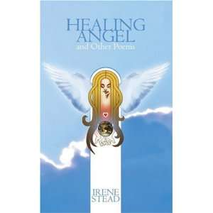 Healing Angel and Other Poems (9781847480354): Irene M. Stead: Books