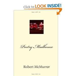 Poetry Madhouse (9781456534325): Robert McMurrer: Books