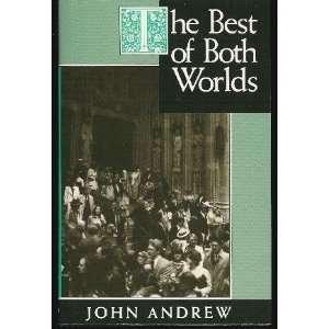 The Best of Both Worlds (9780802836892): John Andrew: Books