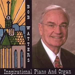 Inspirational Piano & Organ: Bob Watters: Music