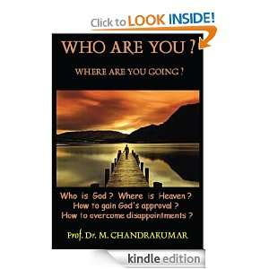 WHO ARE YOU? WHERE ARE YOU GOING? Prof. Dr. M. Chandrakumar