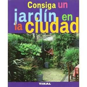 Consiga un jardin en la ciudad (Jardineria y plantas