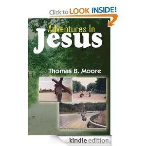 Adventures In Jesus Thomas B. Moore  Kindle Store