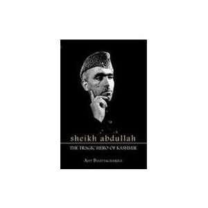 Tragic Hero of Kashmir: Sheikh Mohammad Abdullah