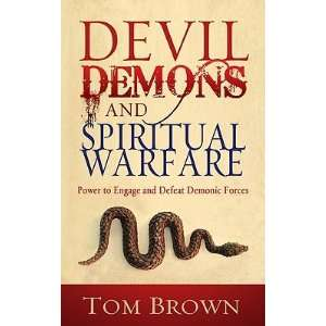 , Demons, and Spiritual Warfare Power to Engage and Defeat Demonic