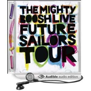 The Mighty Boosh Live   Future Sailors Tour (Audible Audio