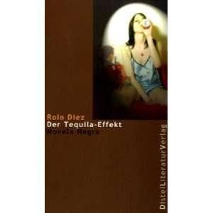 Der Tequila Effekt. (9783923208708): Rolo Diez: Books