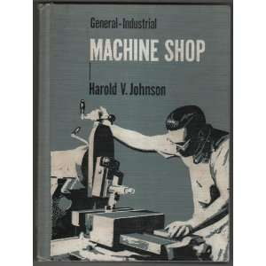 General Industrial Machine Shop: harold johnson: Books