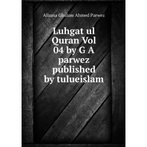 Luhgat ul Quran Vol 04 by G A parwez published by