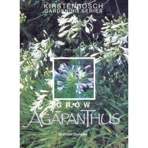 Grow Agapanthus: A Guide to the Species, Cultivation and