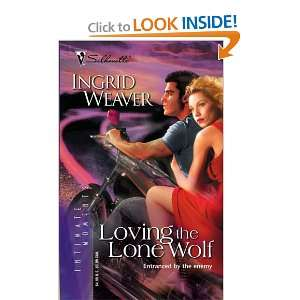 Loving the Lone Wolf (Silhouette Intimate Moments) Ingrid Weaver
