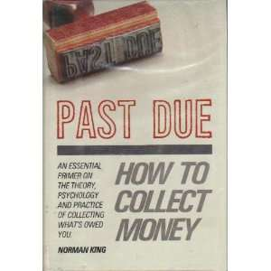 Past Due How to Collect Money An Essential Primer on the Theory