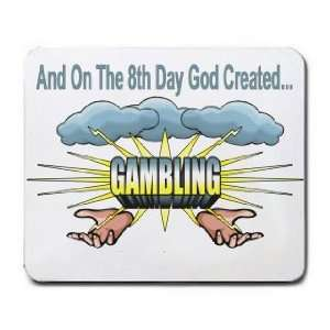 And On The 8th Day God Created GAMBLING Mousepad