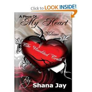 Piece of My Heart Vol 2: The Unedited Truth (9780983927037): Shana Jay