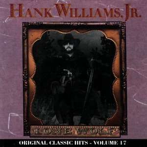 Original Classic Hits, Vol.17 Lone Wolf, Hank Williams, Jr. Country