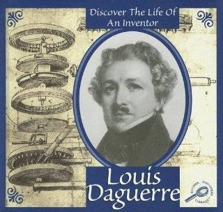 Louis Daguerre (Discover the Life of an Inventor II)