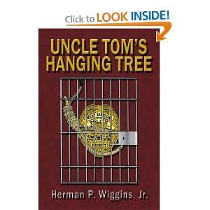Uncle Toms Hanging Tree (9781425938871): Herman Wiggins: Books